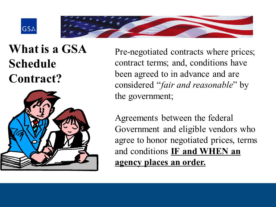 Why Obtain a GSA Number Preferred source Pre-qualifies and pre-approves vendors to sell to federal buyers Agencies feel more comfortable doing business with pre-approved vendors
