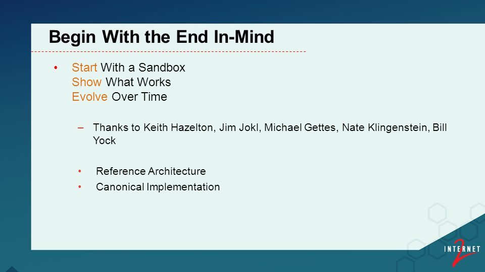 Start With a Sandbox Show What Works Evolve Over Time –Thanks to Keith Hazelton, Jim Jokl, Michael Gettes, Nate Klingenstein, Bill Yock Reference Architecture Canonical Implementation Begin With the End In-Mind