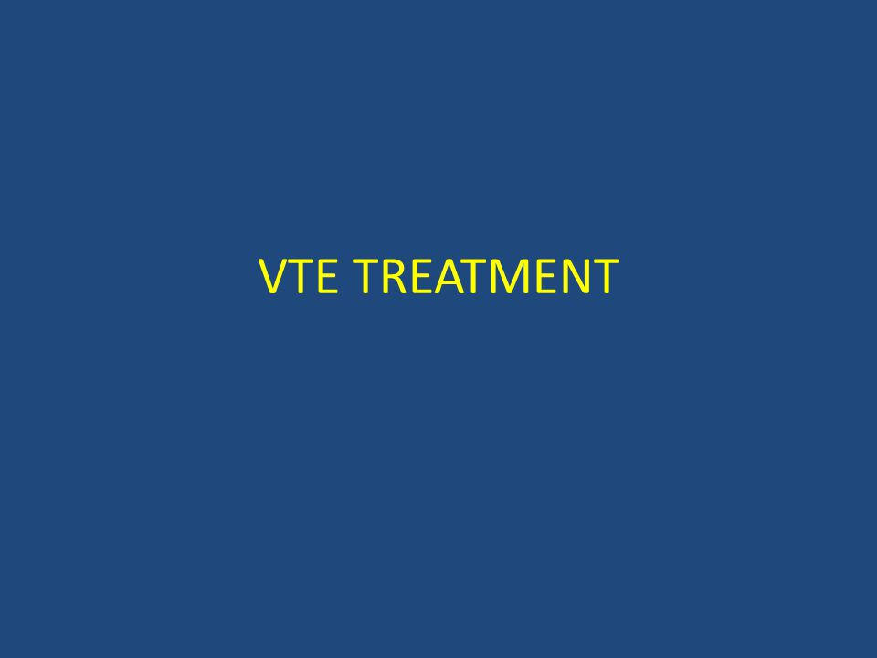 VTE TREATMENT
