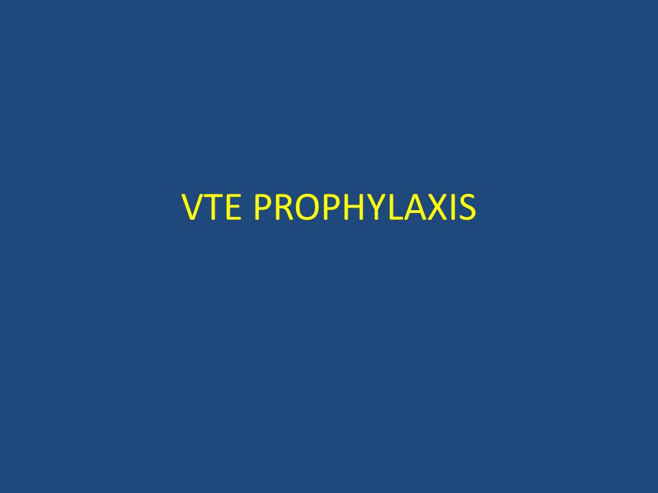VTE PROPHYLAXIS