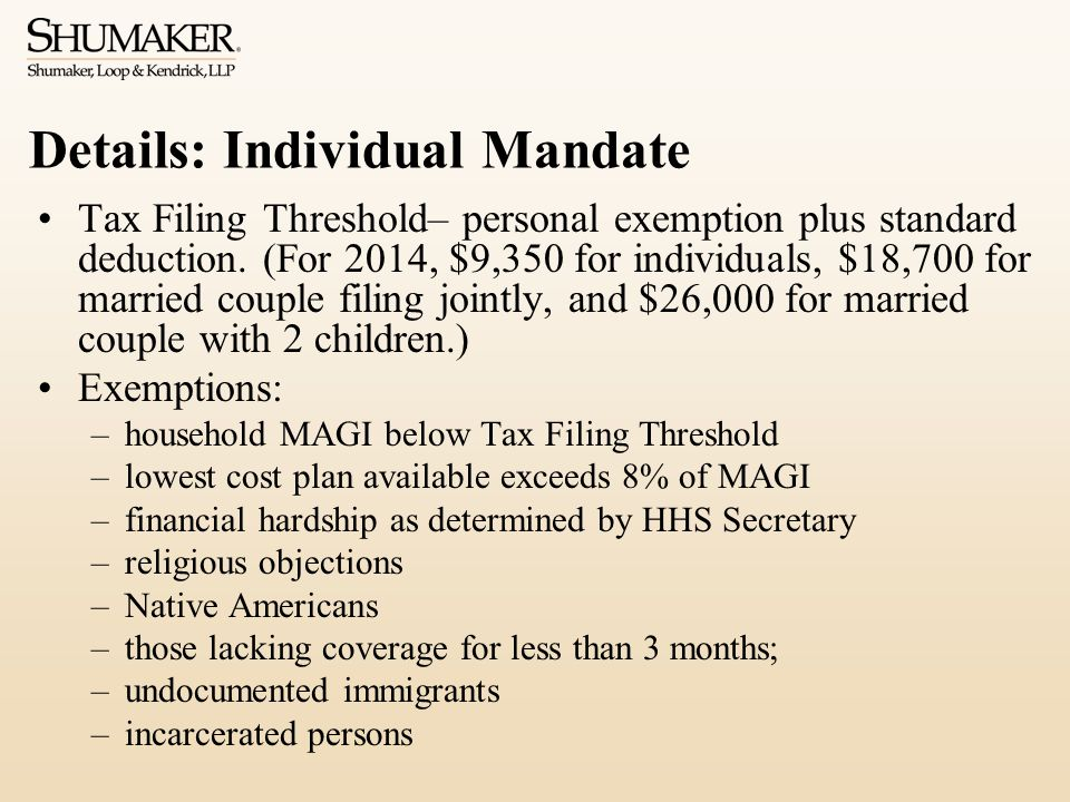 Details: Individual Mandate Tax Filing Threshold– personal exemption plus standard deduction.