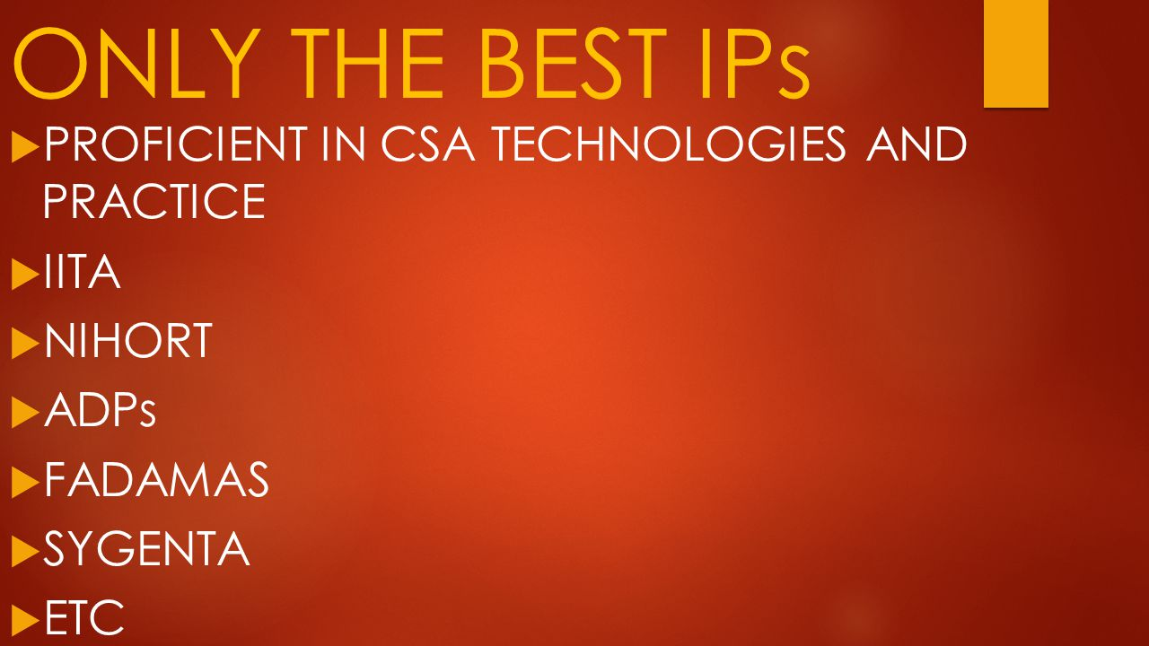 ONLY THE BEST IPs  PROFICIENT IN CSA TECHNOLOGIES AND PRACTICE  IITA  NIHORT  ADPs  FADAMAS  SYGENTA  ETC