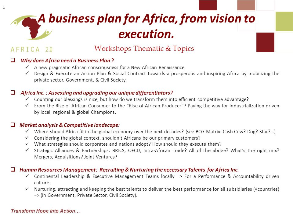 Transform Hope Into Action… Workshops Thematic & Topics A business plan for Africa, from vision to execution.