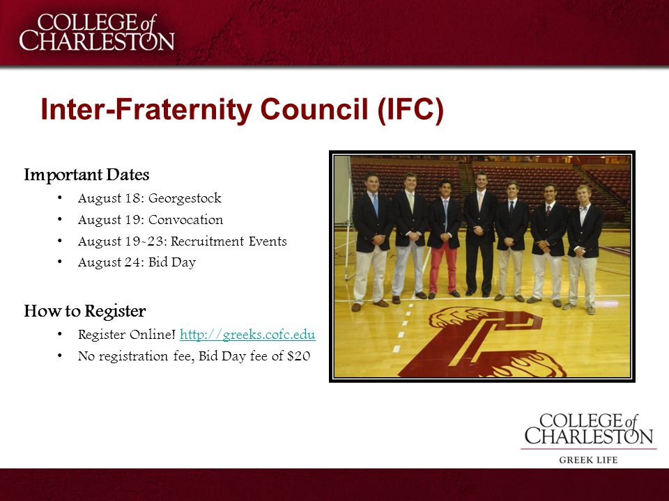 Inter-Fraternity Council (IFC) Important Dates August 18: Georgestock August 19: Convocation August 19-23: Recruitment Events August 24: Bid Day How t