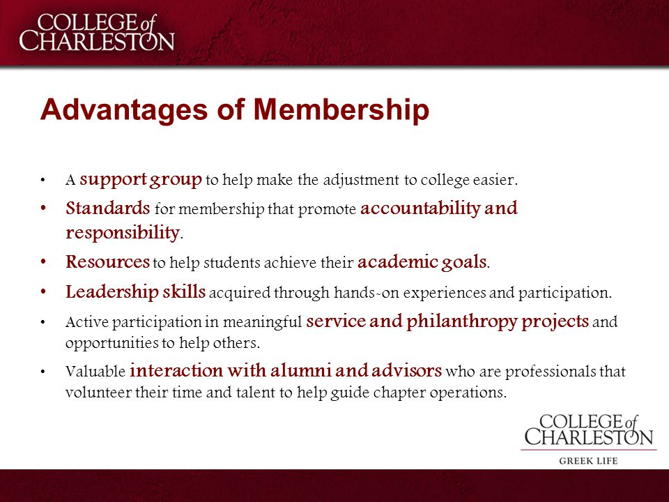 Advantages of Membership A support group to help make the adjustment to college easier. Standards for membership that promote accountability and respo