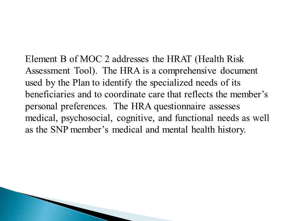 Element B of MOC 2 addresses the HRAT (Health Risk Assessment Tool). The HRA is a comprehensive document used by the Plan to identify the specialized