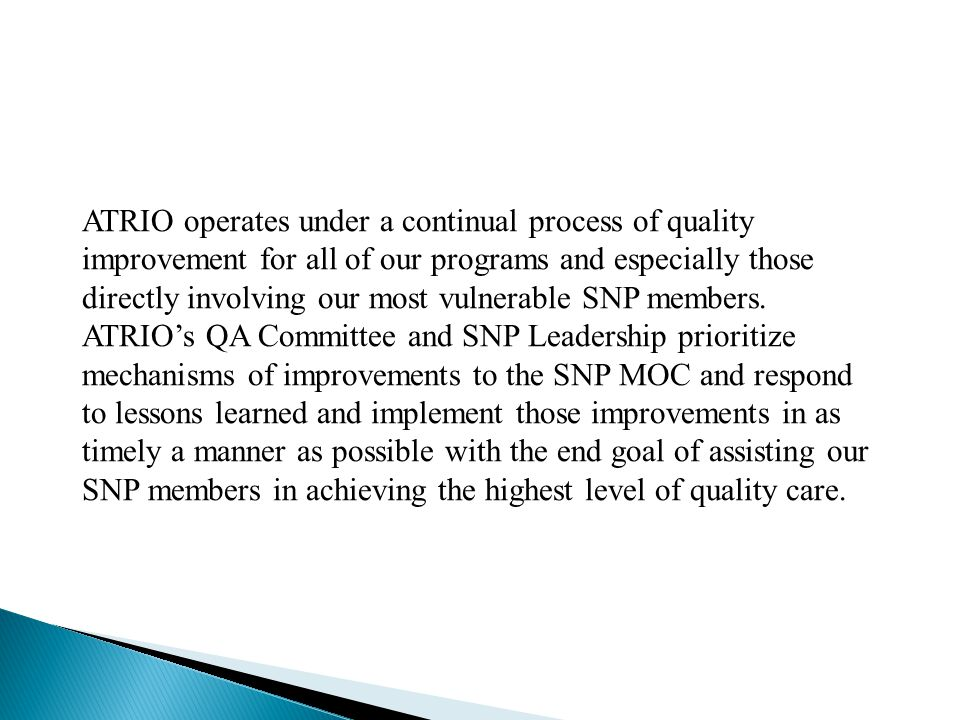 ATRIO operates under a continual process of quality improvement for all of our programs and especially those directly involving our most vulnerable SNP members.