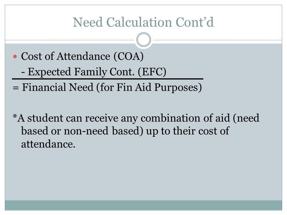 Need Calculation Cont'd Cost of Attendance (COA) - Expected Family Cont.