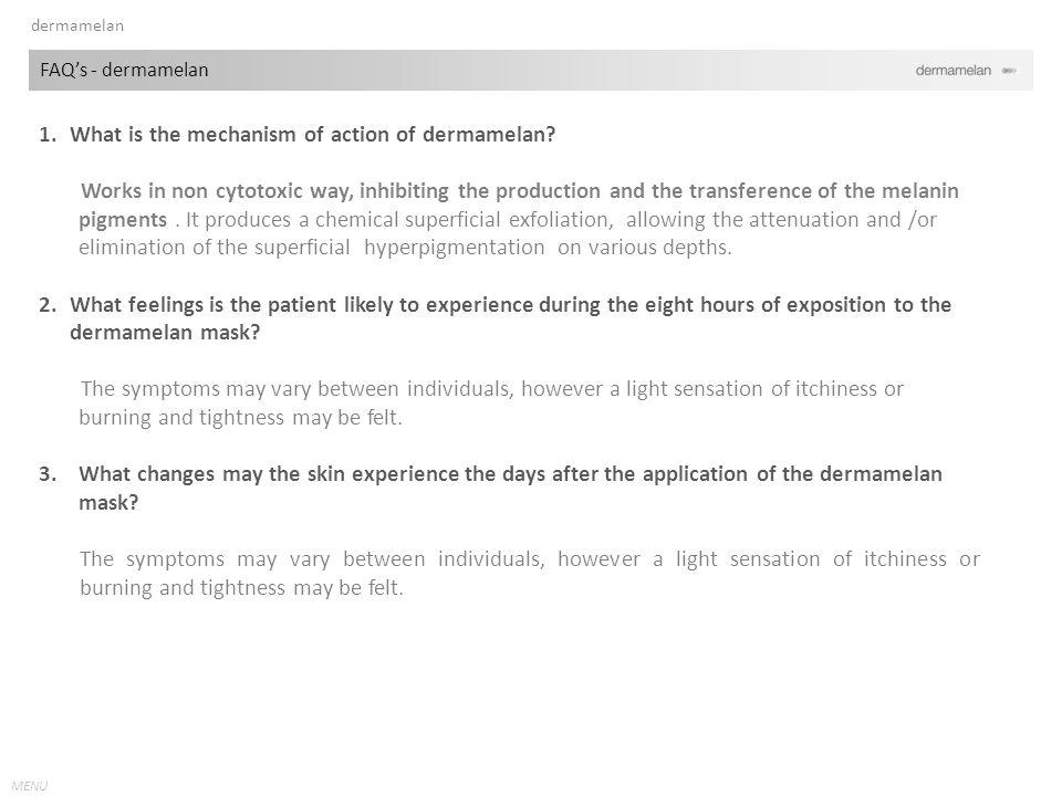 MENU 1.What is the mechanism of action of dermamelan.