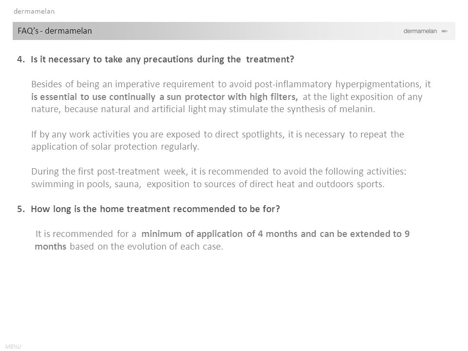 MENU 4.Is it necessary to take any precautions during the treatment.