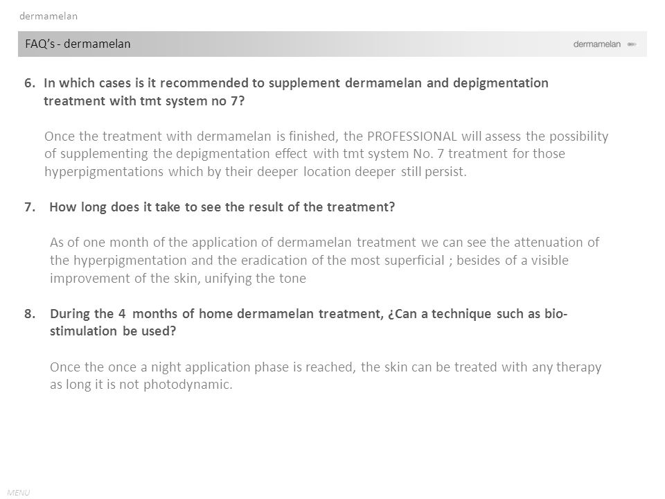 MENU 6.In which cases is it recommended to supplement dermamelan and depigmentation treatment with tmt system no 7.