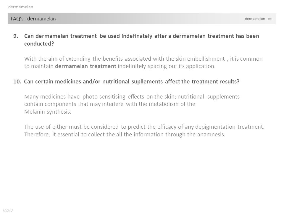 MENU 9.Can dermamelan treatment be used indefinately after a dermamelan treatment has been conducted.