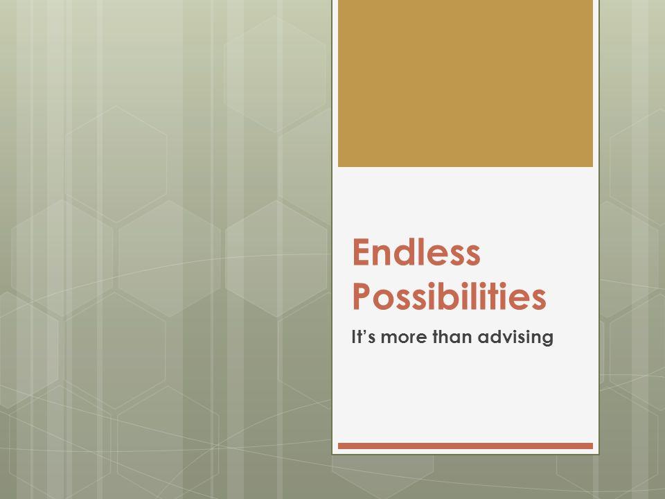 Endless Possibilities It's more than advising
