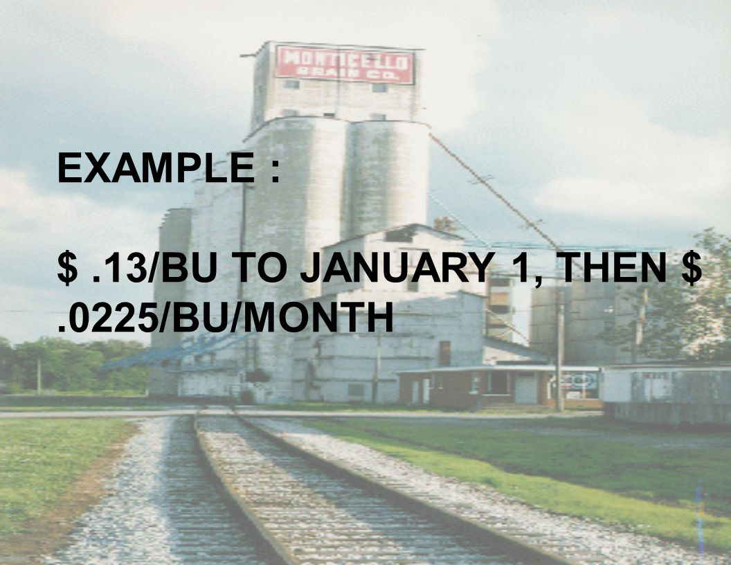 EXAMPLE : $.13/BU TO JANUARY 1, THEN $.0225/BU/MONTH
