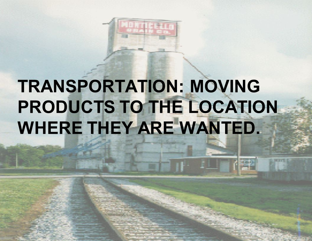TRANSPORTATION: MOVING PRODUCTS TO THE LOCATION WHERE THEY ARE WANTED.