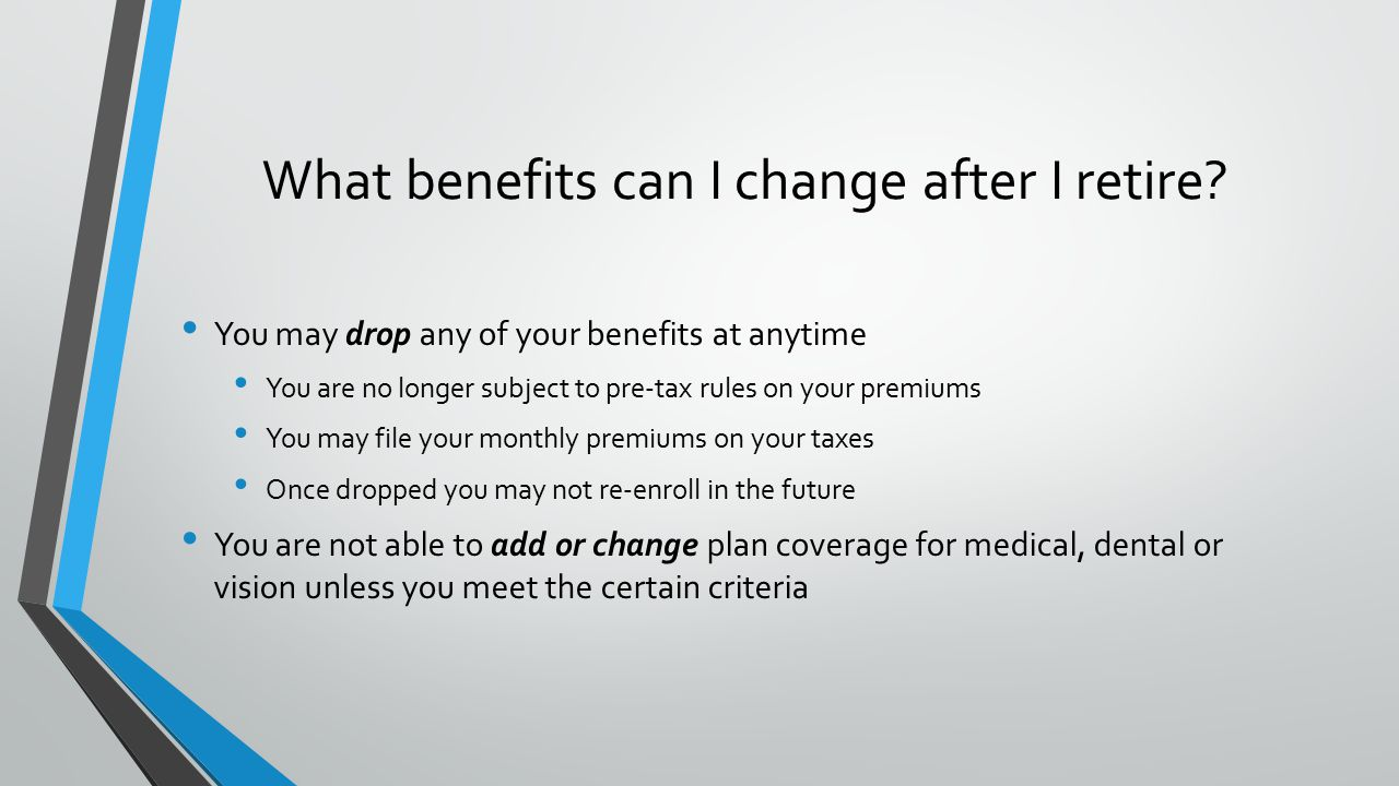 What benefits can I change after I retire.