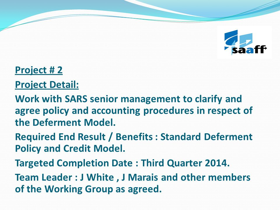 Project # 2 Project Detail: Work with SARS senior management to clarify and agree policy and accounting procedures in respect of the Deferment Model.