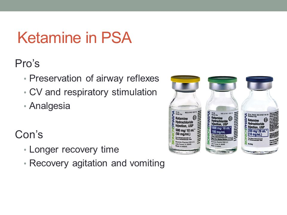 Ketamine in PSA Pro's Preservation of airway reflexes CV and respiratory stimulation Analgesia Con's Longer recovery time Recovery agitation and vomiting