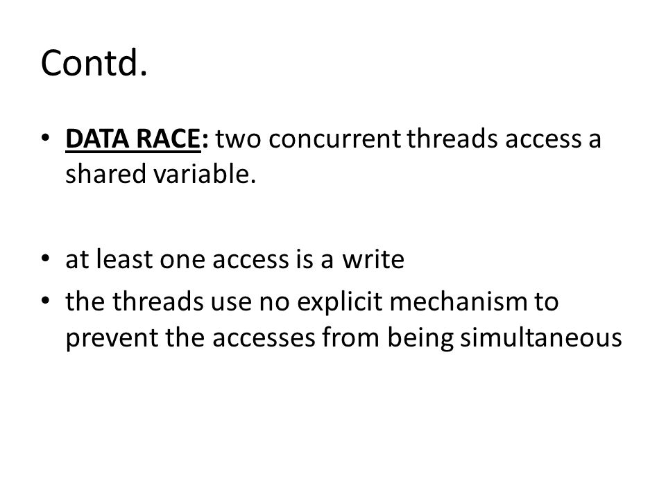 Contd. DATA RACE: two concurrent threads access a shared variable.