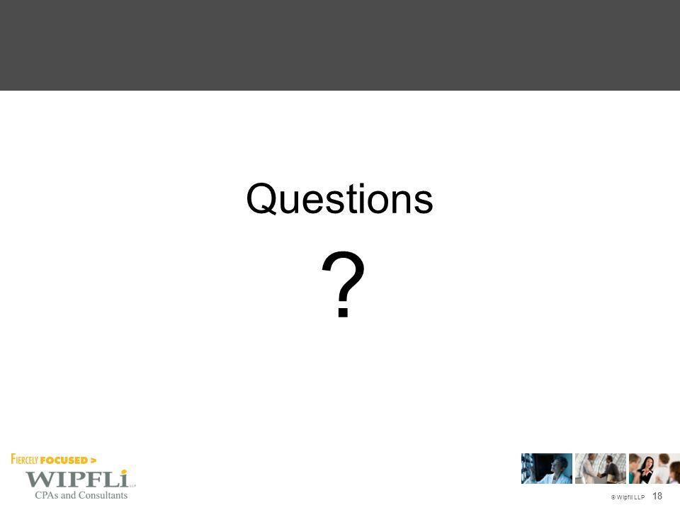 © Wipfli LLP Questions 18