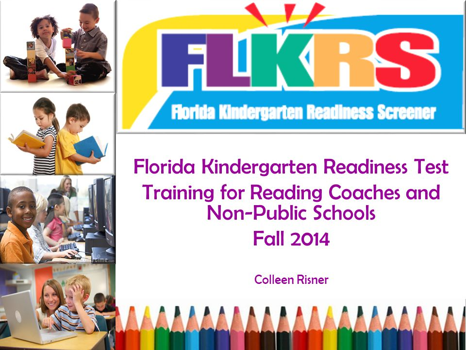 Florida Kindergarten Readiness Test Training for Reading Coaches and Non-Public Schools Fall 2014 Colleen Risner