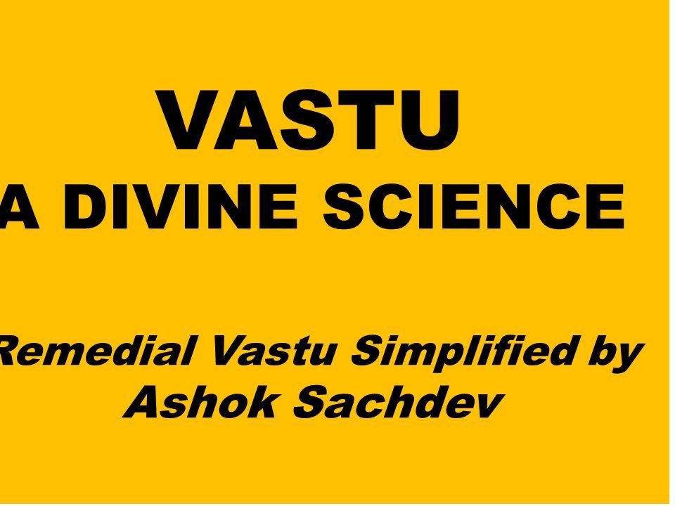 VASTU A DIVINE SCIENCE Remedial Vastu Simplified by Ashok Sachdev