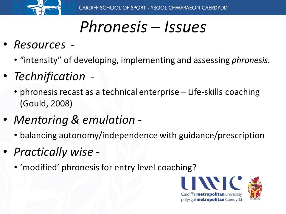 "Phronesis – Issues Resources - ""intensity"" of developing, implementing and assessing phronesis. Technification - phronesis recast as a technical enter"