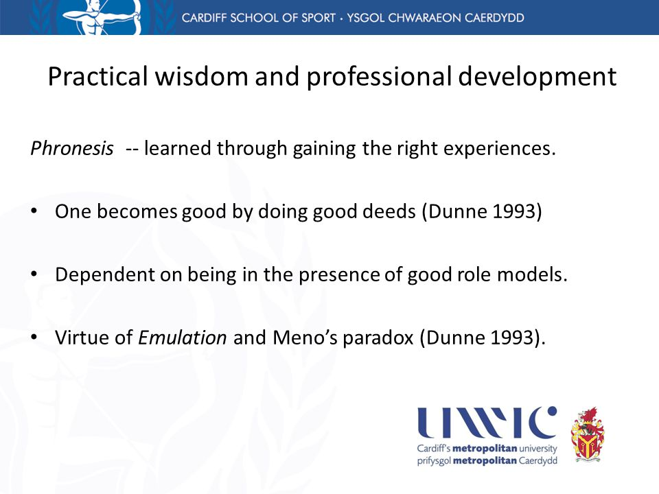 Practical wisdom and professional development Phronesis -- learned through gaining the right experiences.