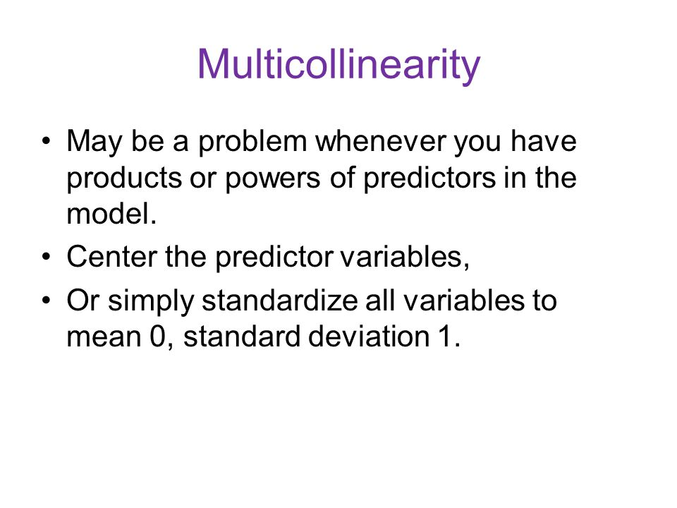 Multicollinearity May be a problem whenever you have products or powers of predictors in the model.
