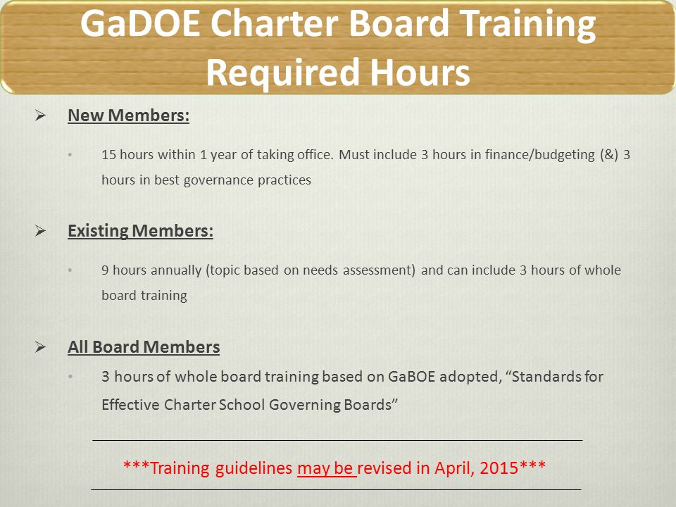 GaDOE Charter Board Training Required Hours  New Members: 15 hours within 1 year of taking office.