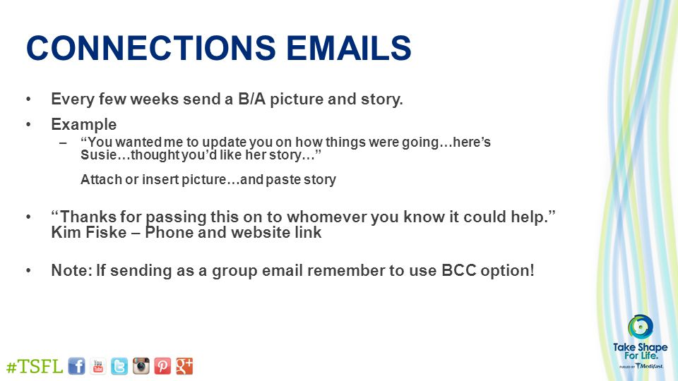 CONNECTIONS EMAILS Every few weeks send a B/A picture and story.