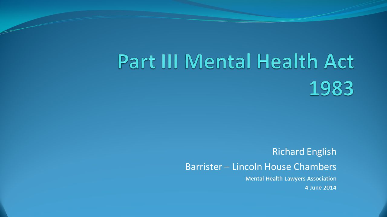 Richard English Barrister – Lincoln House Chambers Mental Health Lawyers Association 4 June 2014