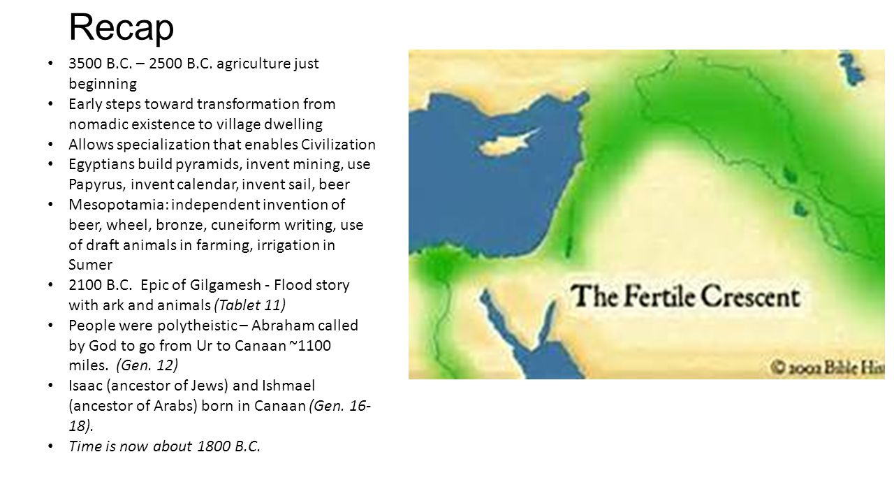 Recap 3500 B.C. – 2500 B.C. agriculture just beginning Early steps toward transformation from nomadic existence to village dwelling Allows specializat