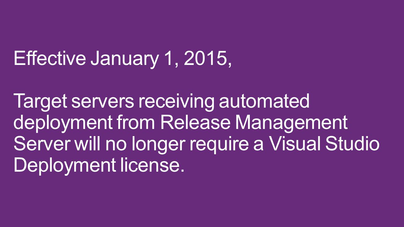 Effective January 1, 2015, Target servers receiving automated deployment from Release Management Server will no longer require a Visual Studio Deploym