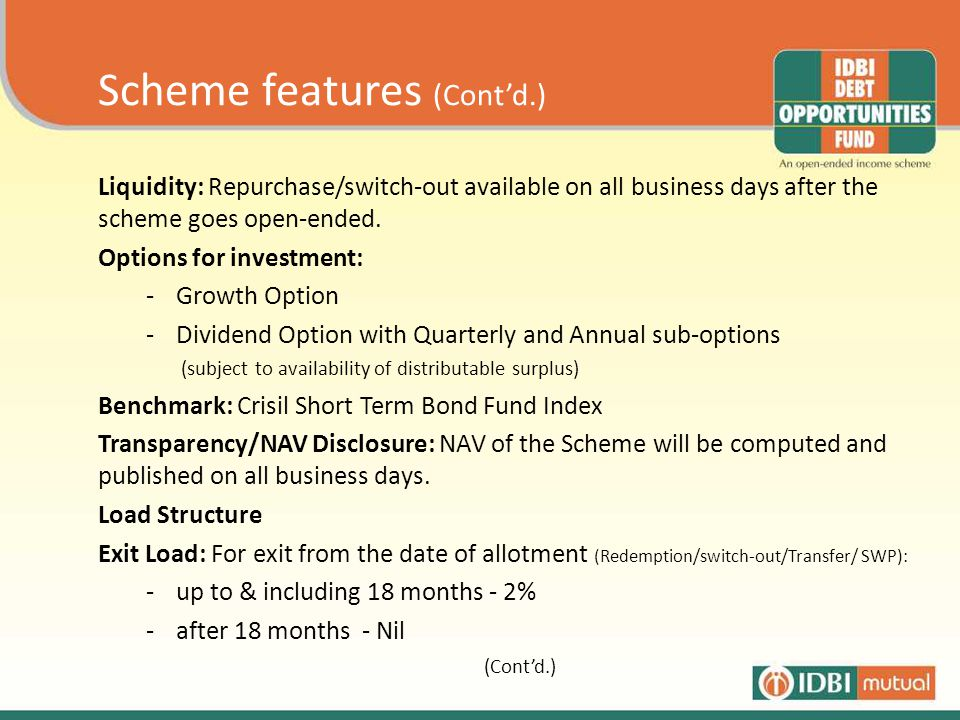 Scheme features (Cont'd.) Liquidity: Repurchase/switch-out available on all business days after the scheme goes open-ended.