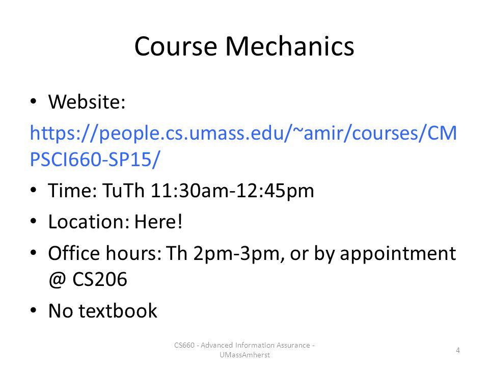 Course Mechanics Website: https://people.cs.umass.edu/~amir/courses/CM PSCI660-SP15/ Time: TuTh 11:30am-12:45pm Location: Here.