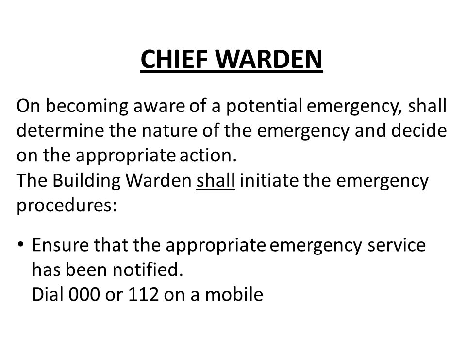 On becoming aware of a potential emergency, shall determine the nature of the emergency and decide on the appropriate action. The Building Warden shal