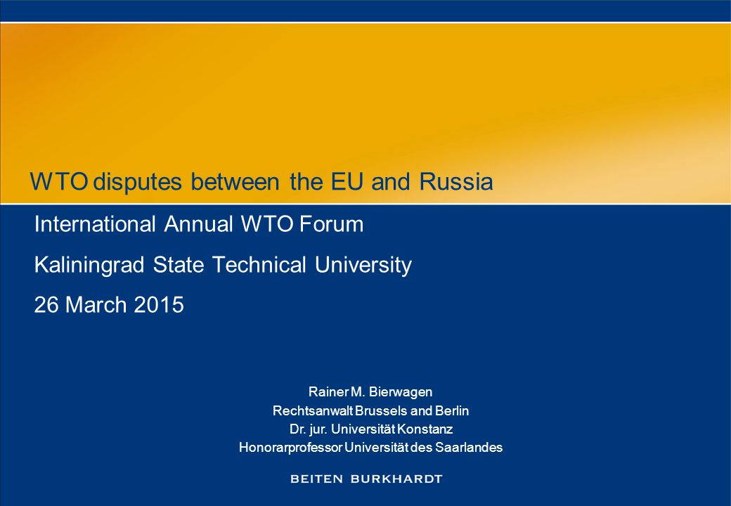 WTO disputes between the EU and Russia International Annual WTO Forum Kaliningrad State Technical University 26 March 2015 Rainer M.