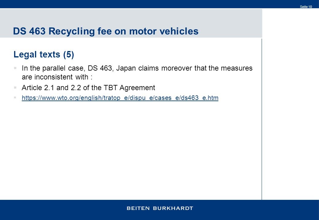Seite 10 DS 463 Recycling fee on motor vehicles Legal texts (5)  In the parallel case, DS 463, Japan claims moreover that the measures are inconsiste