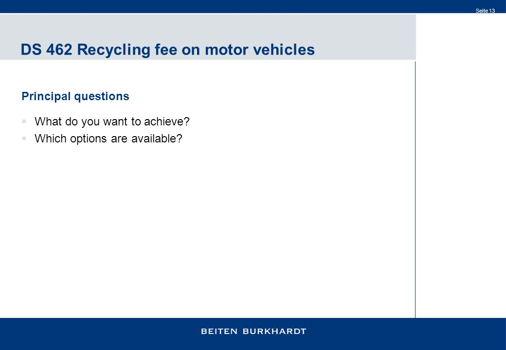 Seite 13 DS 462 Recycling fee on motor vehicles Principal questions  What do you want to achieve.