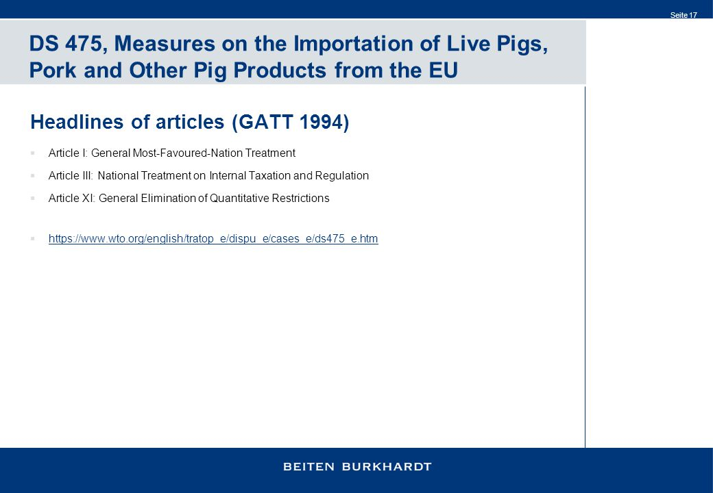 Seite 17 DS 475, Measures on the Importation of Live Pigs, Pork and Other Pig Products from the EU Headlines of articles (GATT 1994)  Article I: Gene