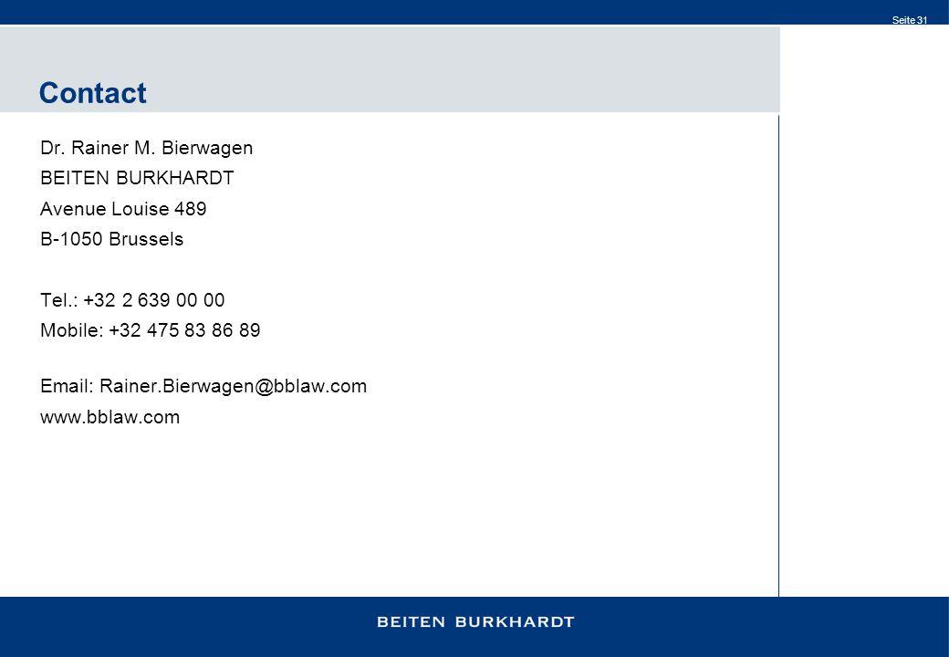 Seite 31 Contact Dr. Rainer M. Bierwagen BEITEN BURKHARDT Avenue Louise 489 B-1050 Brussels Tel.: +32 2 639 00 00 Mobile: +32 475 83 86 89 Email: Rain