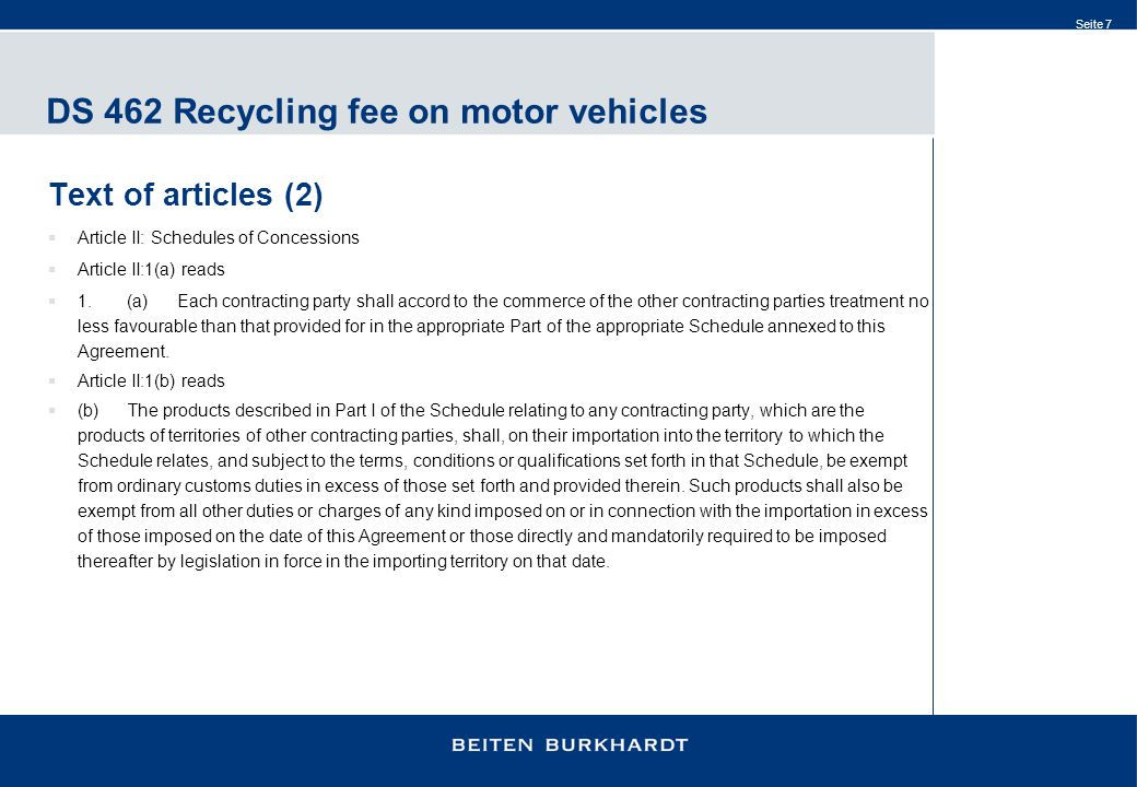 Seite 7 DS 462 Recycling fee on motor vehicles Text of articles (2)  Article II: Schedules of Concessions  Article II:1(a) reads  1.