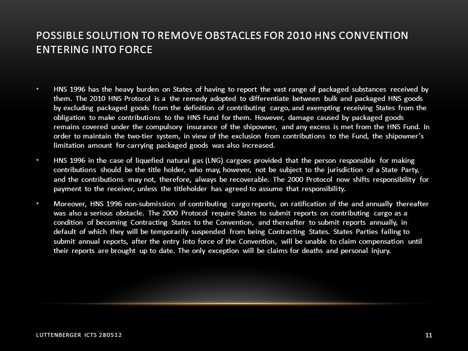 POSSIBLE SOLUTION TO REMOVE OBSTACLES FOR 2010 HNS CONVENTION ENTERING INTO FORCE HNS 1996 has the heavy burden on States of having to report the vast range of packaged substances received by them.