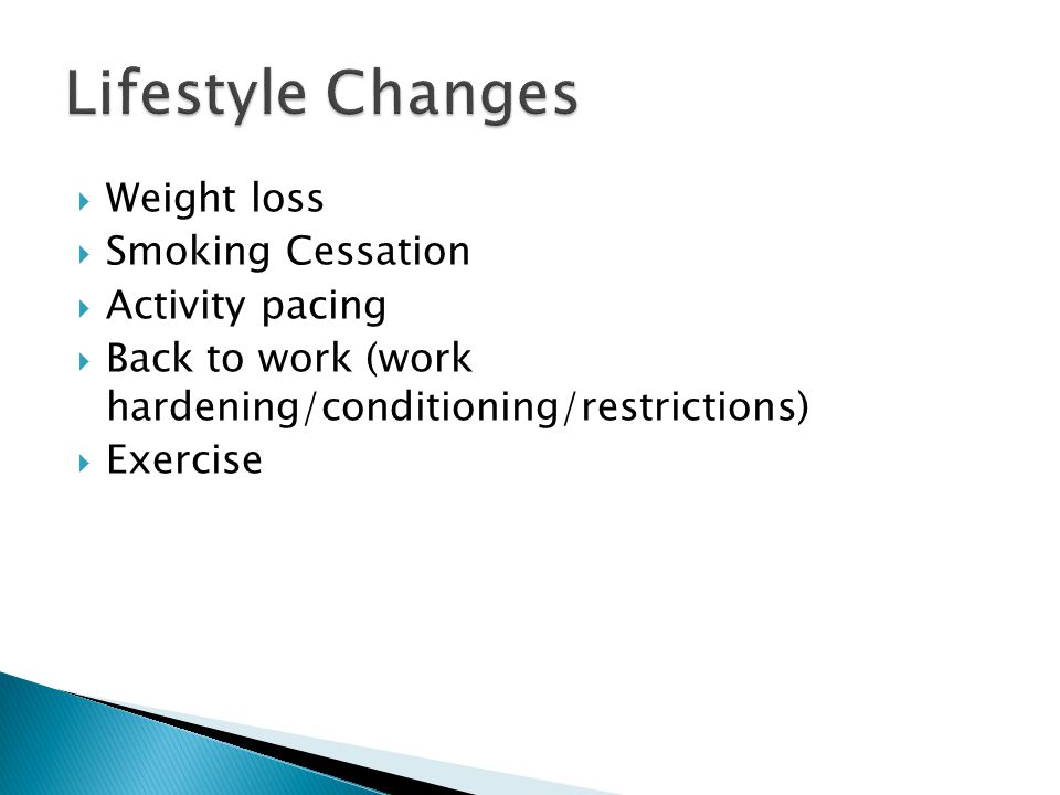  Weight loss  Smoking Cessation  Activity pacing  Back to work (work hardening/conditioning/restrictions)  Exercise