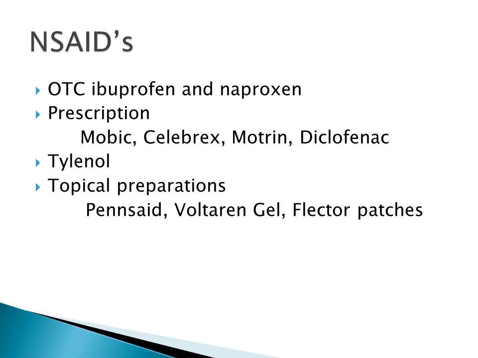  OTC ibuprofen and naproxen  Prescription Mobic, Celebrex, Motrin, Diclofenac  Tylenol  Topical preparations Pennsaid, Voltaren Gel, Flector patch