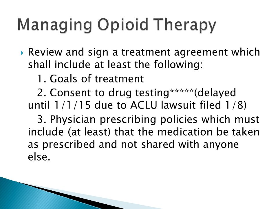  Review and sign a treatment agreement which shall include at least the following: 1. Goals of treatment 2. Consent to drug testing*****(delayed unti