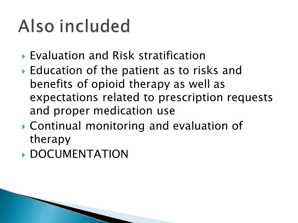  Evaluation and Risk stratification  Education of the patient as to risks and benefits of opioid therapy as well as expectations related to prescrip