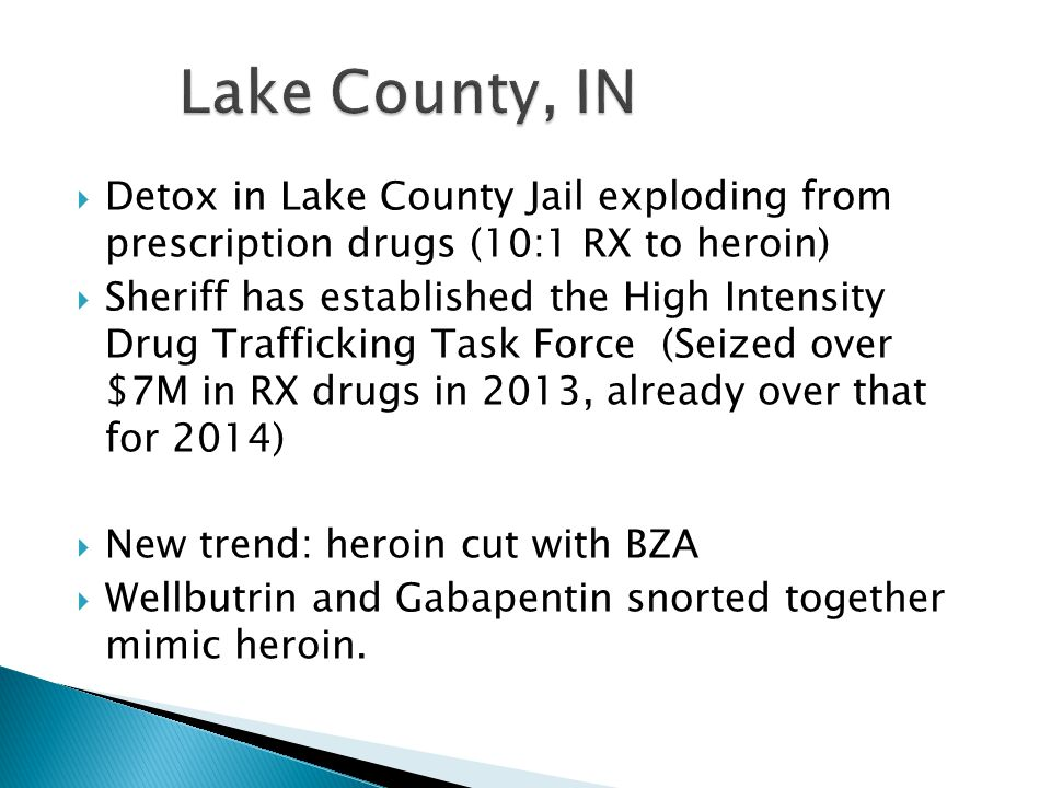  17 th in US for RX drug deaths  Porter county #1 in IN for heroin deaths  In 2013, the OAG filed disciplinary complaints against 15 physicians for overprescribing pain medication; so far in 2014 they have already surpassed that number