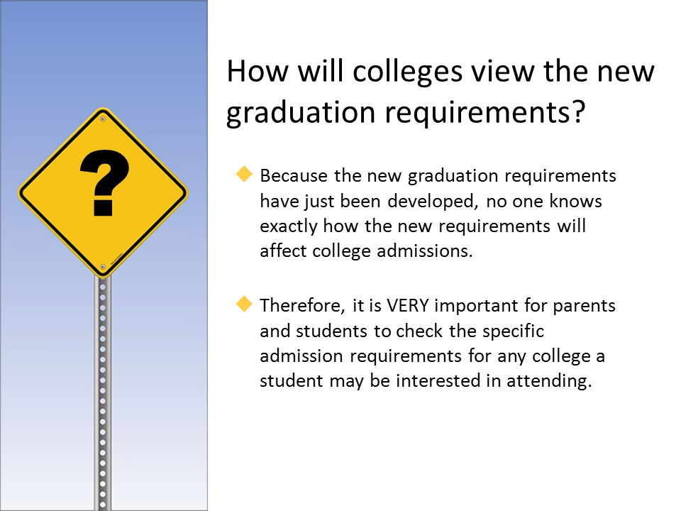  Because the new graduation requirements have just been developed, no one knows exactly how the new requirements will affect college admissions.